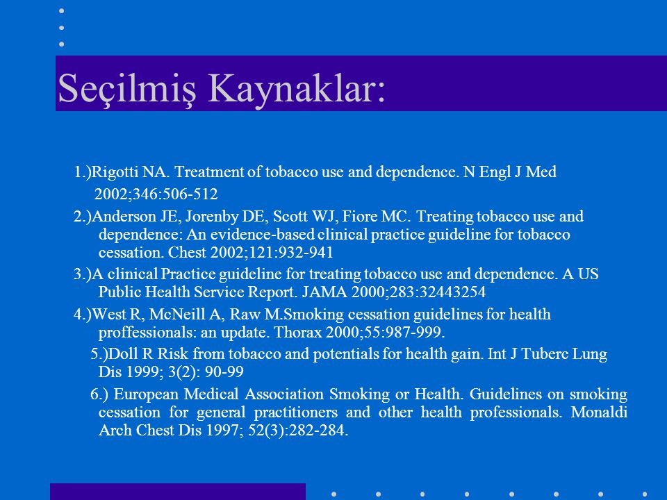 Seçilmiş Kaynaklar: 1.)Rigotti NA. Treatment of tobacco use and dependence. N Engl J Med. 2002;346:506-512.
