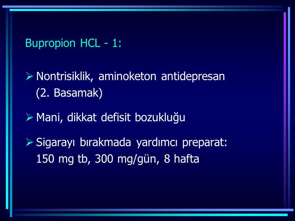 Bupropion HCL - 1: Nontrisiklik, aminoketon antidepresan. (2. Basamak) Mani, dikkat defisit bozukluğu.