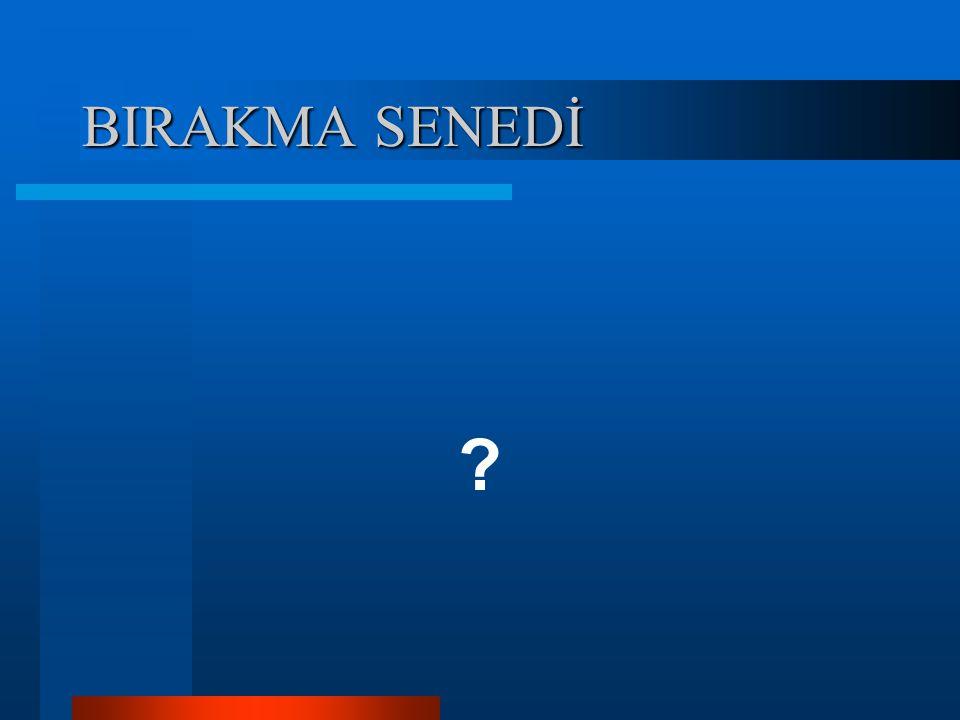 BIRAKMA SENEDİ