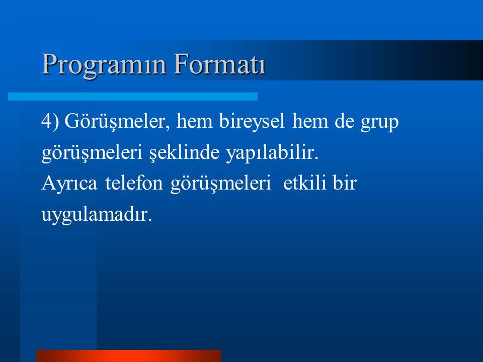 Programın Formatı 4) Görüşmeler, hem bireysel hem de grup