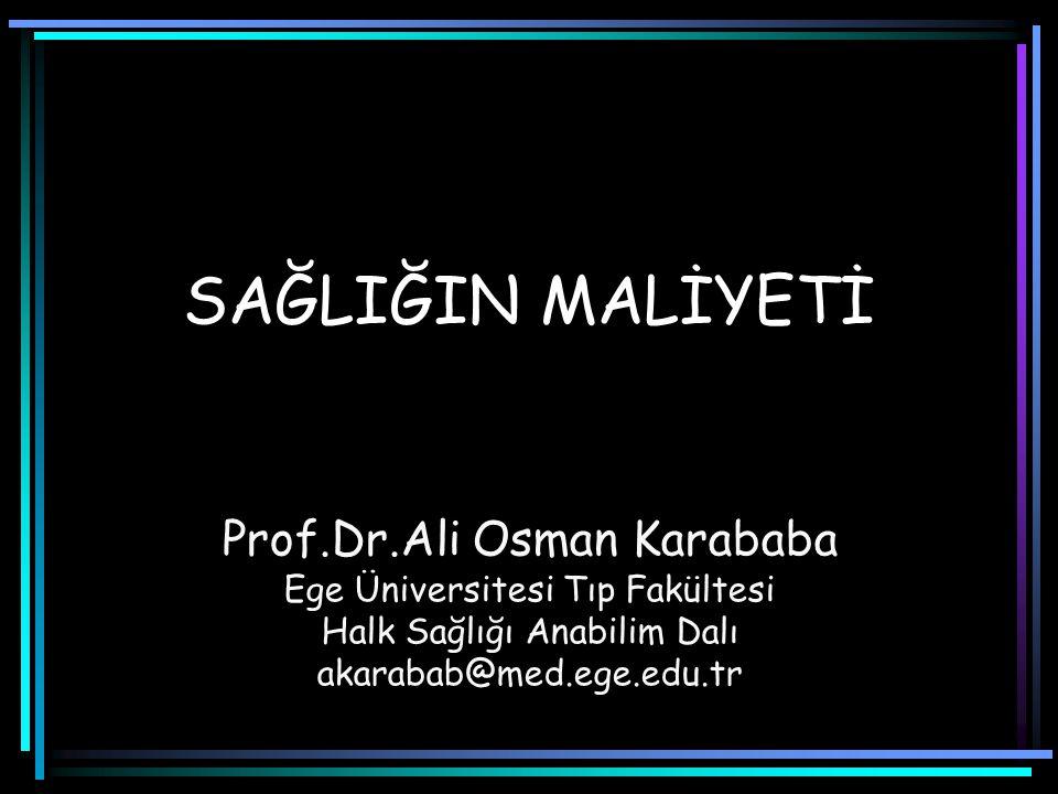 SAĞLIĞIN MALİYETİ Prof.Dr.Ali Osman Karababa