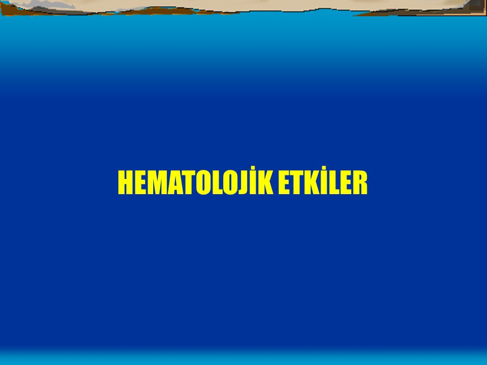 HEMATOLOJİK ETKİLER