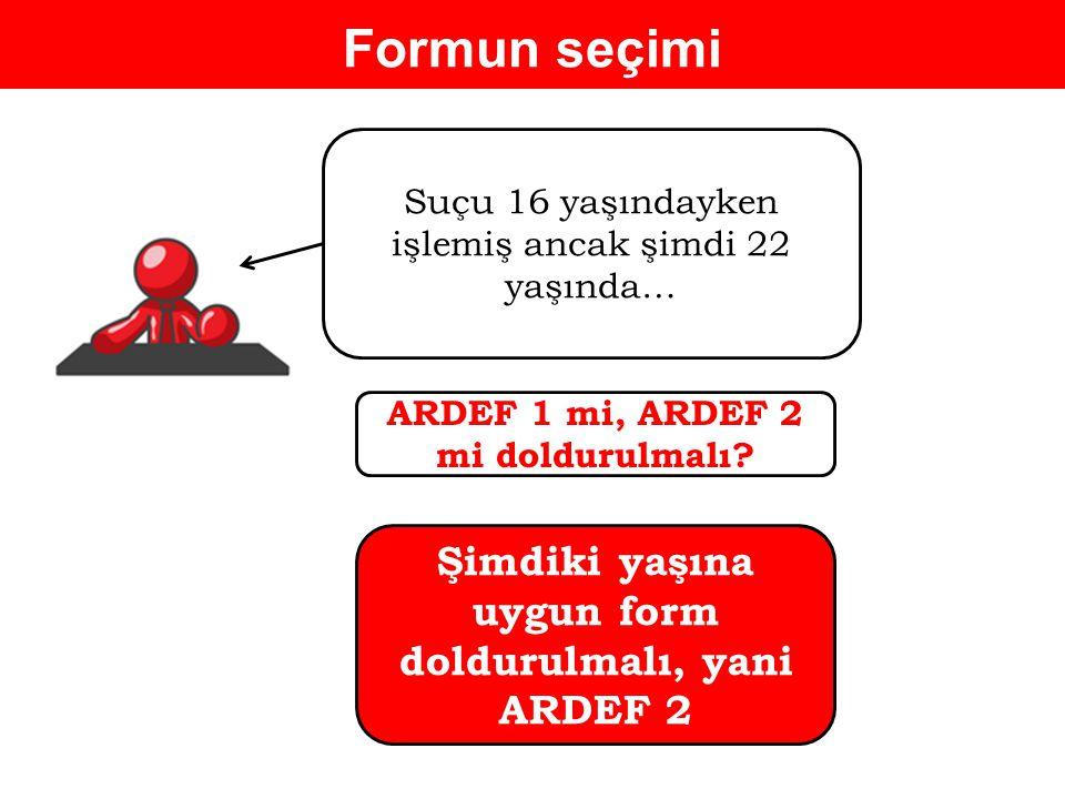 Formun seçimi Şimdiki yaşına uygun form doldurulmalı, yani ARDEF 2
