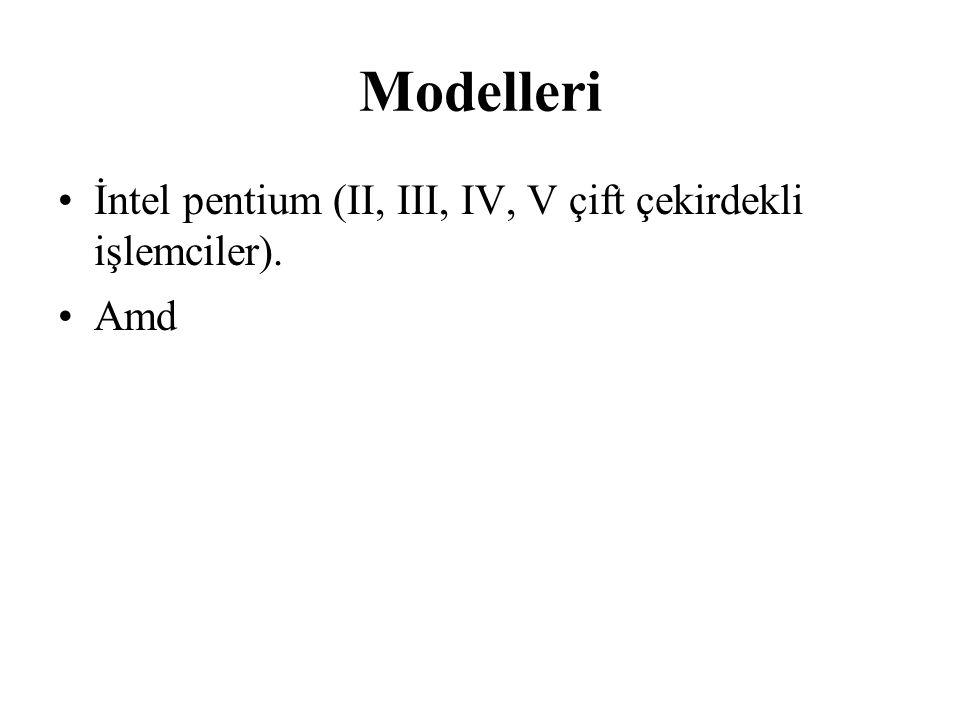 Modelleri İntel pentium (II, III, IV, V çift çekirdekli işlemciler).