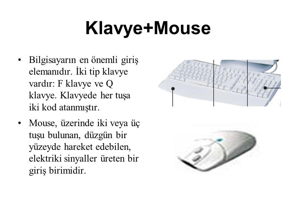 Klavye+Mouse Bilgisayarın en önemli giriş elemanıdır. İki tip klavye vardır: F klavye ve Q klavye. Klavyede her tuşa iki kod atanmıştır.