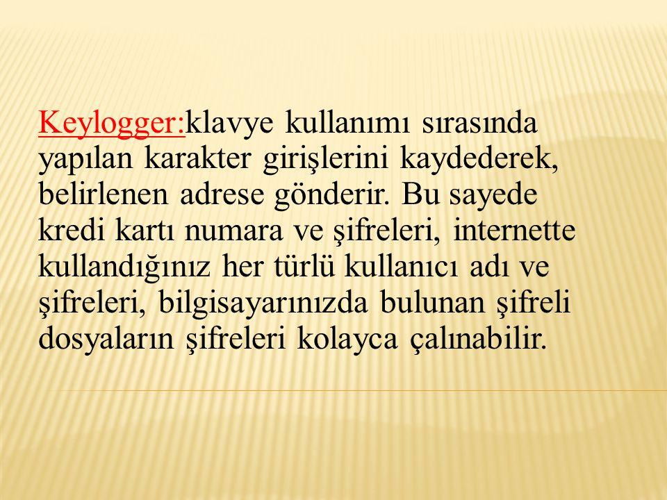 Keylogger:klavye kullanımı sırasında yapılan karakter girişlerini kaydederek, belirlenen adrese gönderir.
