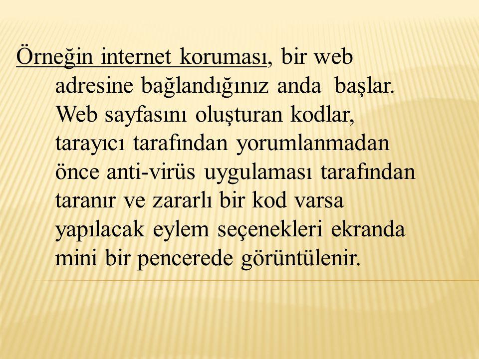 Örneğin internet koruması, bir web adresine bağlandığınız anda başlar