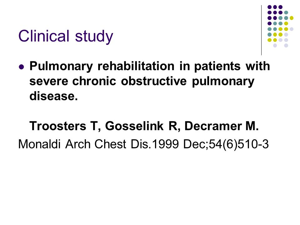 Clinical study Pulmonary rehabilitation in patients with severe chronic obstructive pulmonary disease. Troosters T, Gosselink R, Decramer M.