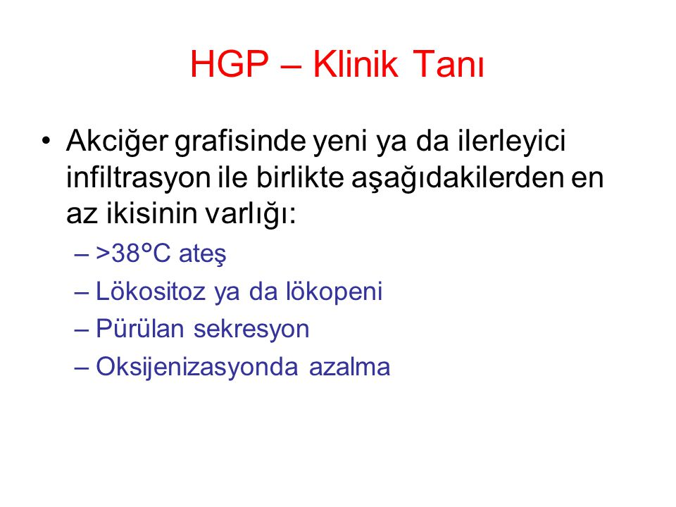 HGP – Klinik Tanı Akciğer grafisinde yeni ya da ilerleyici infiltrasyon ile birlikte aşağıdakilerden en az ikisinin varlığı: