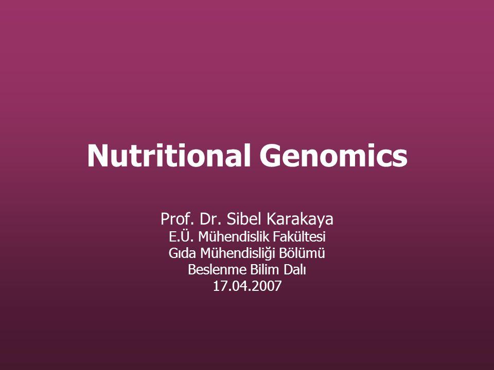 Nutritional Genomics Prof. Dr. Sibel Karakaya