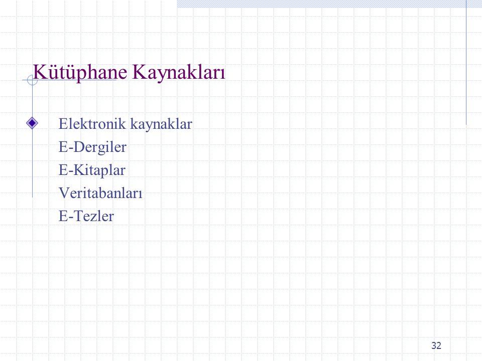 Kütüphane Kaynakları Elektronik kaynaklar E-Dergiler E-Kitaplar