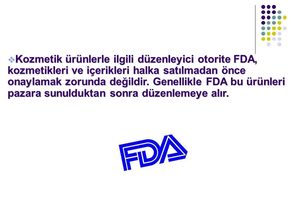 Kozmetik ürünlerle ilgili düzenleyici otorite FDA, kozmetikleri ve içerikleri halka satılmadan önce onaylamak zorunda değildir.