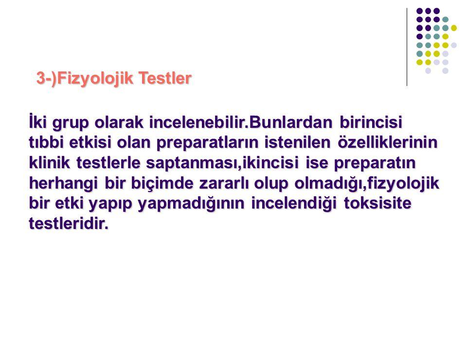 3-)Fizyolojik Testler İki grup olarak incelenebilir.Bunlardan birincisi. tıbbi etkisi olan preparatların istenilen özelliklerinin.