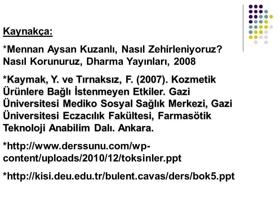 Kaynakça: *Mennan Aysan Kuzanlı, Nasıl Zehirleniyoruz Nasıl Korunuruz, Dharma Yayınları, 2008.