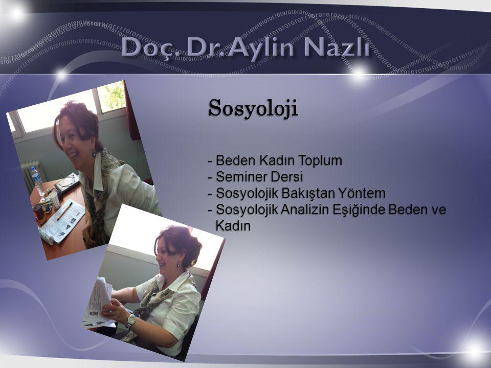 Doç. Dr. Aylin Nazlı Sosyoloji Beden Kadın Toplum Seminer Dersi