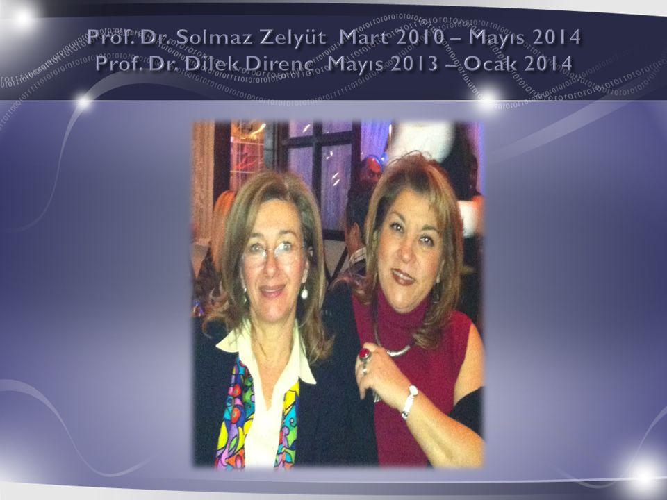 Prof. Dr. Solmaz Zelyüt Mart 2010 – Mayıs 2014 Prof. Dr