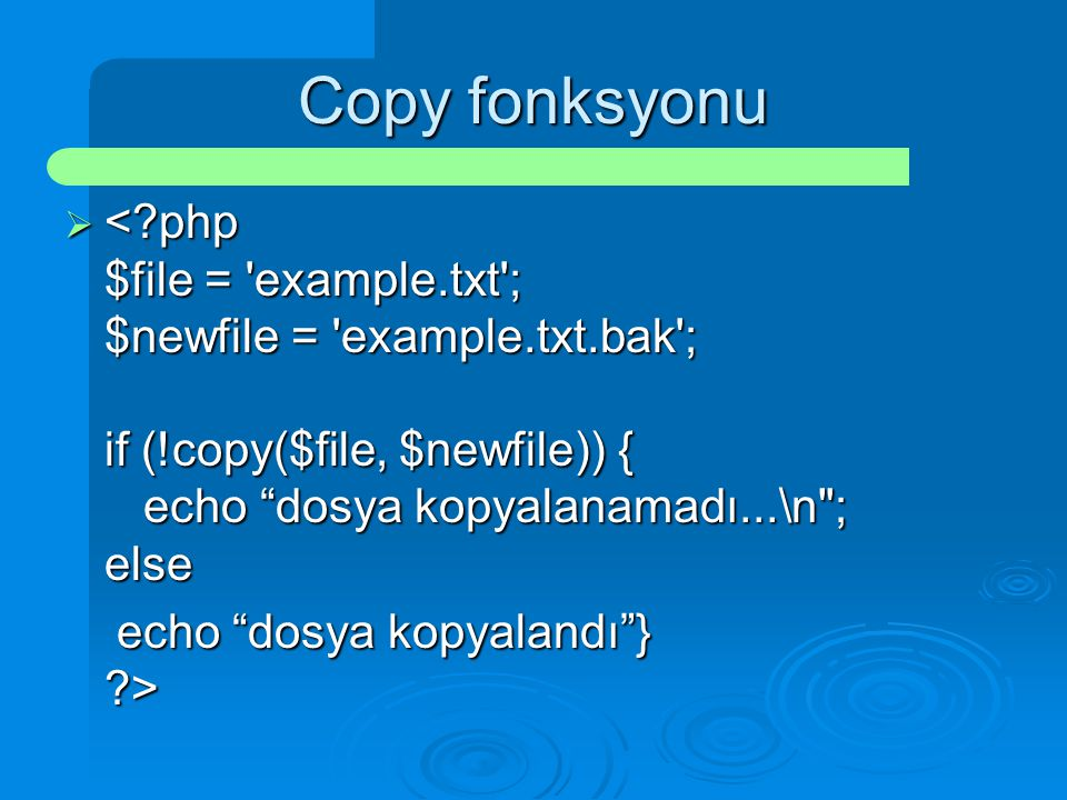 Copy fonksyonu < php $file = example.txt ; $newfile = example.txt.bak ; if (!copy($file, $newfile)) { echo dosya kopyalanamadı...\n ; else.