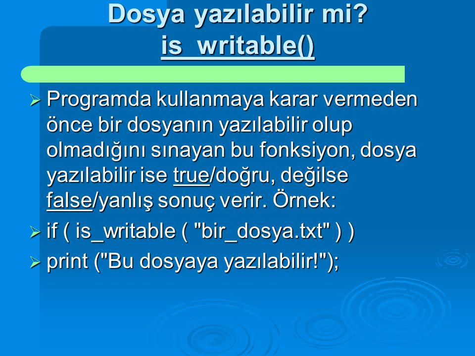 Dosya yazılabilir mi is_writable()