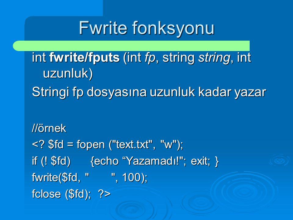 Fwrite fonksyonu int fwrite/fputs (int fp, string string, int uzunluk)