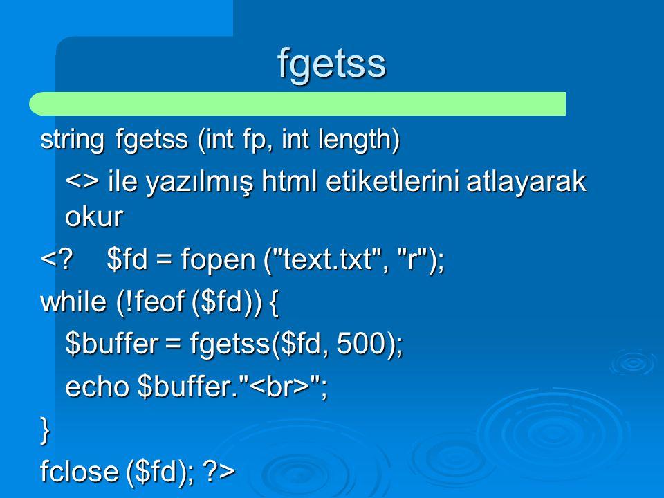 fgetss <> ile yazılmış html etiketlerini atlayarak okur