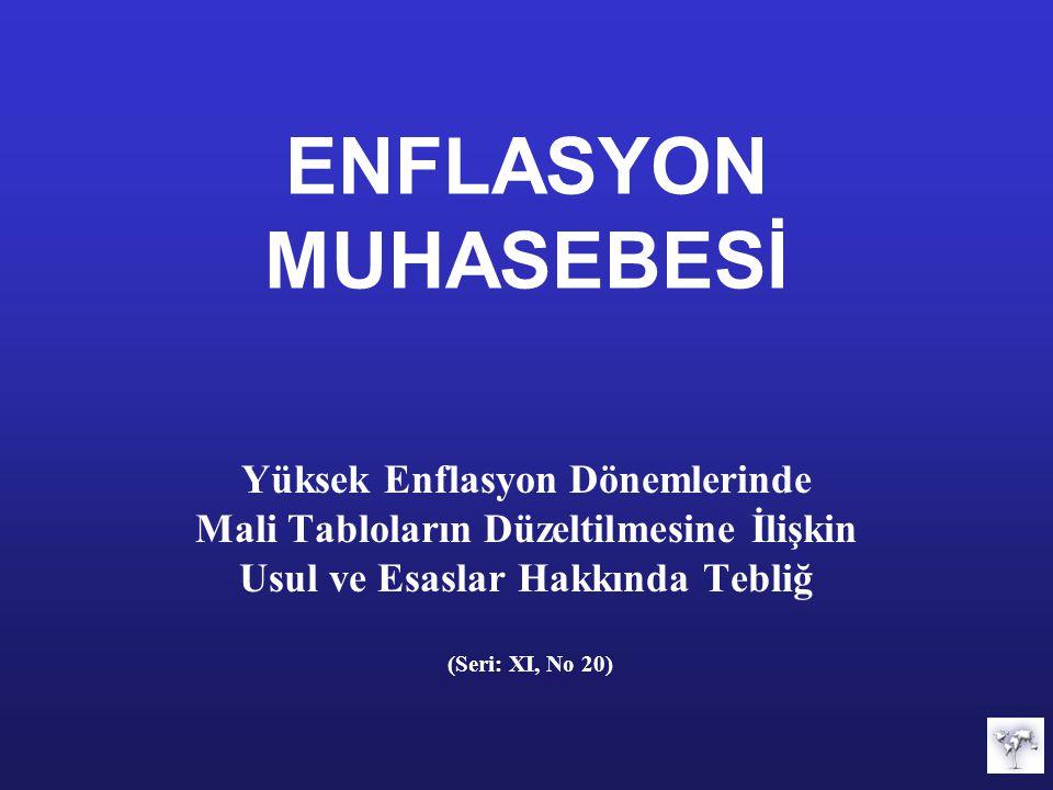 ENFLASYON MUHASEBESİ Yüksek Enflasyon Dönemlerinde Mali Tabloların Düzeltilmesine İlişkin Usul ve Esaslar Hakkında Tebliğ.