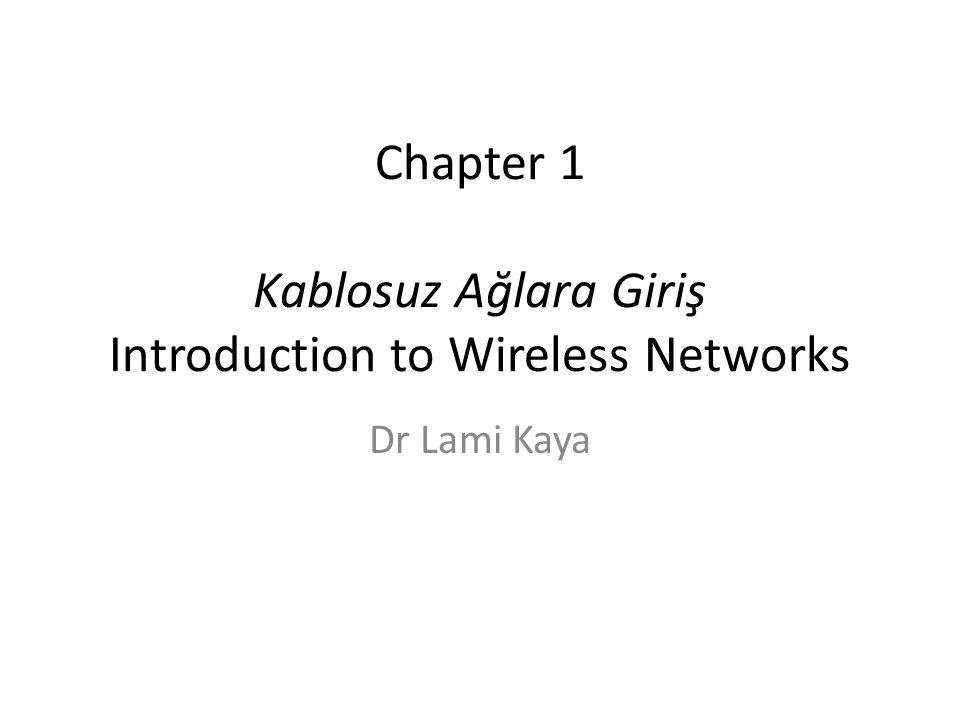 Chapter 1 Kablosuz Ağlara Giriş Introduction to Wireless Networks