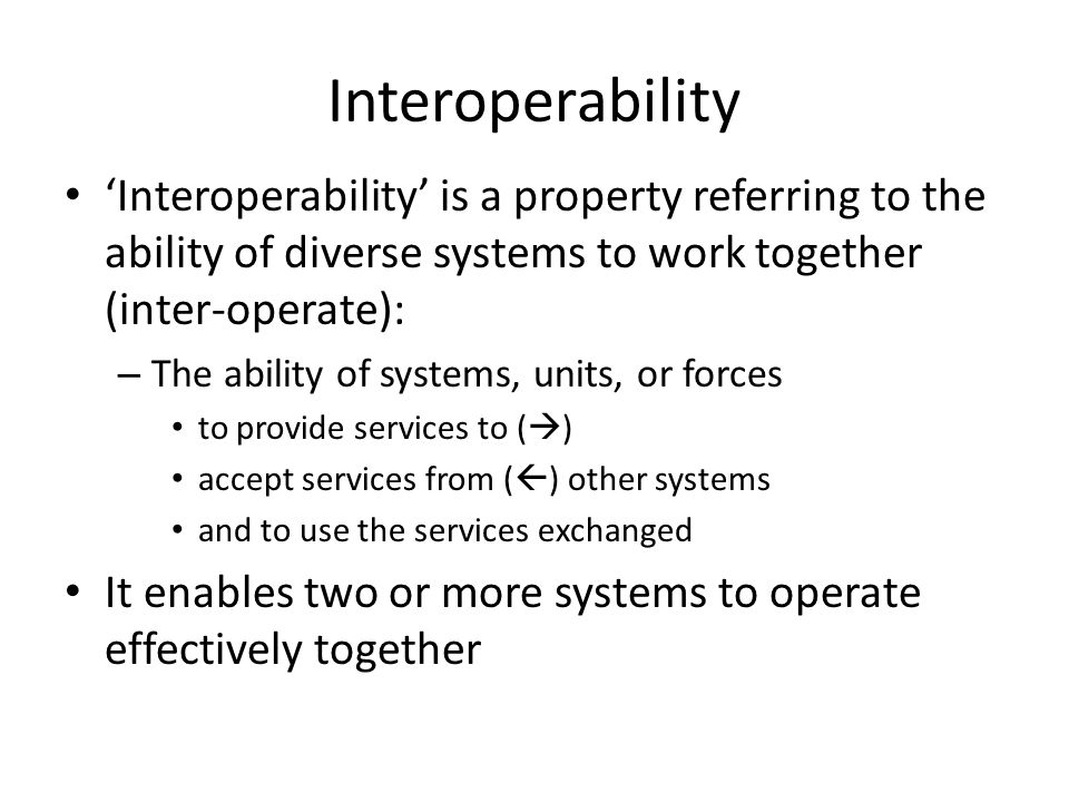 Interoperability 'Interoperability' is a property referring to the ability of diverse systems to work together (inter-operate):