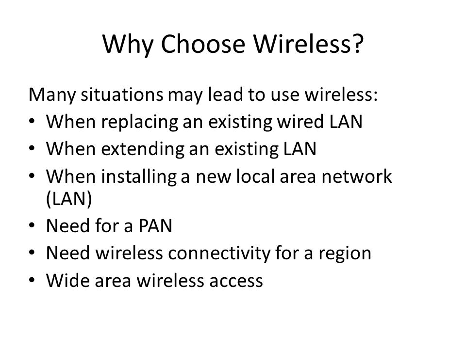 Why Choose Wireless Many situations may lead to use wireless: