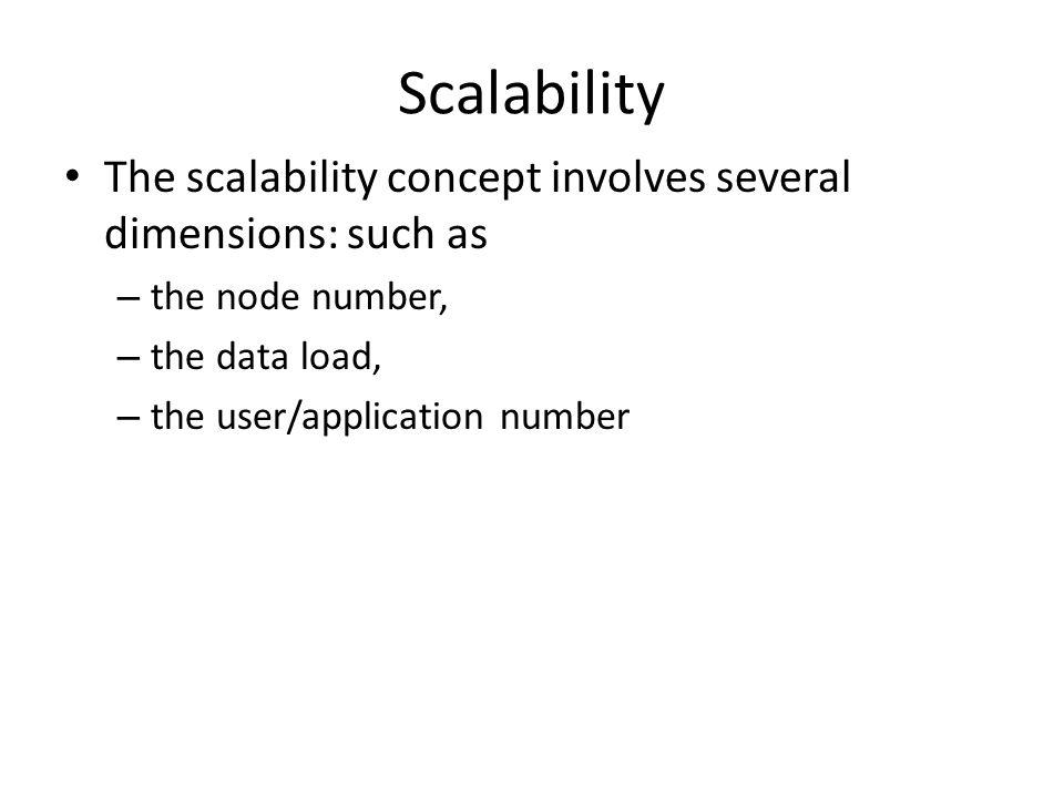 Scalability The scalability concept involves several dimensions: such as. the node number, the data load,