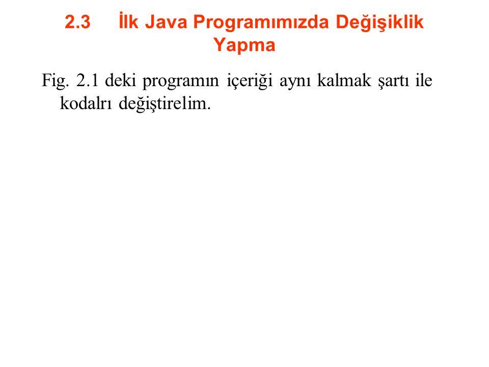 2.3 İlk Java Programımızda Değişiklik Yapma