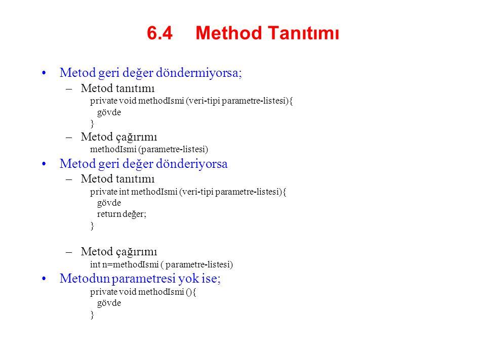 6.4 Method Tanıtımı Metod geri değer döndermiyorsa;