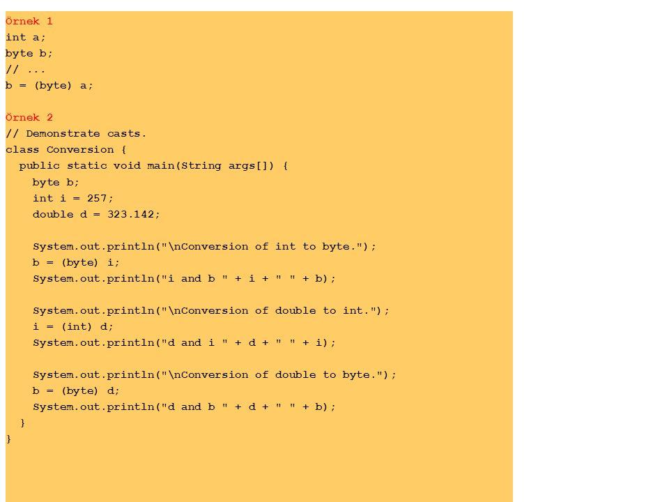 Örnek 1 int a; byte b; // ... b = (byte) a; Örnek 2. // Demonstrate casts. class Conversion {