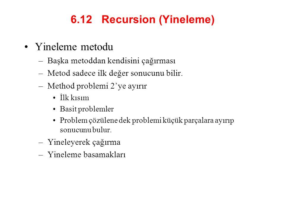 6.12 Recursion (Yineleme) Yineleme metodu