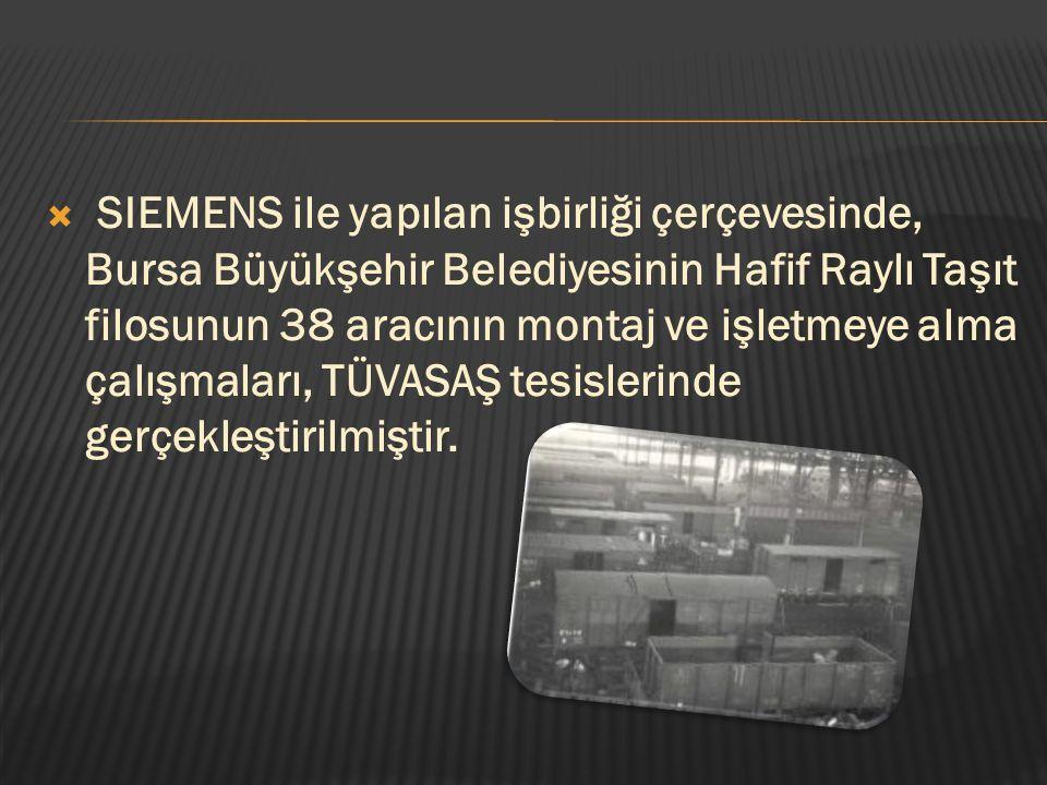 SIEMENS ile yapılan işbirliği çerçevesinde, Bursa Büyükşehir Belediyesinin Hafif Raylı Taşıt filosunun 38 aracının montaj ve işletmeye alma çalışmaları, TÜVASAŞ tesislerinde gerçekleştirilmiştir.