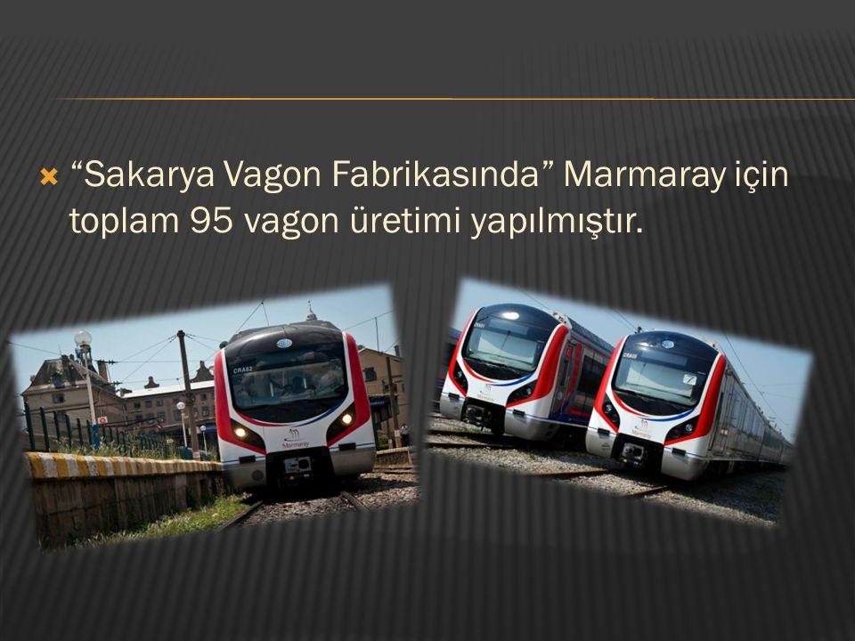 Sakarya Vagon Fabrikasında Marmaray için toplam 95 vagon üretimi yapılmıştır.