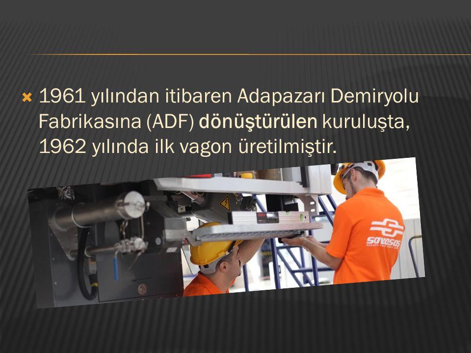 1961 yılından itibaren Adapazarı Demiryolu Fabrikasına (ADF) dönüştürülen kuruluşta, 1962 yılında ilk vagon üretilmiştir.