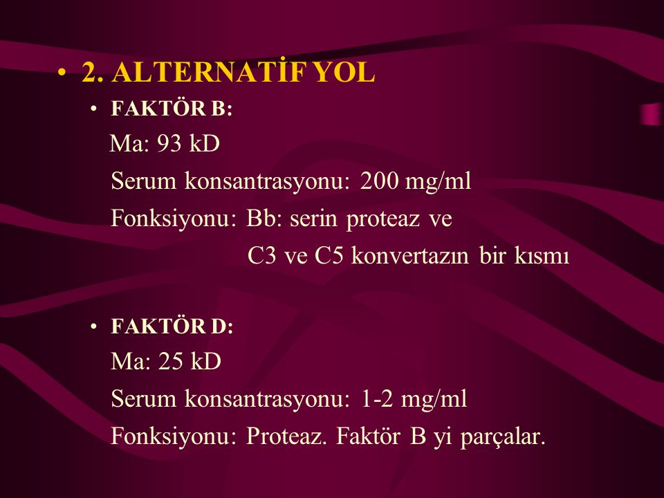 2. ALTERNATİF YOL Ma: 93 kD Serum konsantrasyonu: 200 mg/ml