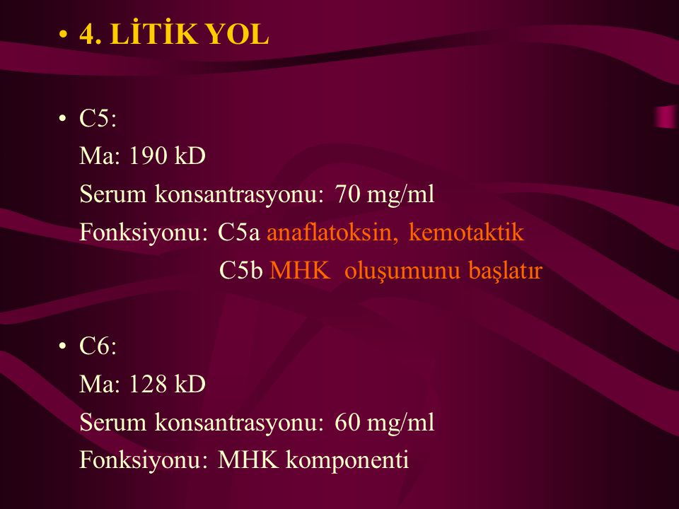 4. LİTİK YOL C5: Ma: 190 kD Serum konsantrasyonu: 70 mg/ml