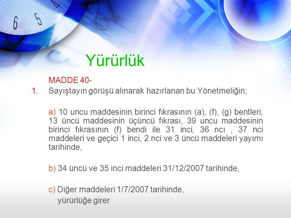 Yürürlük MADDE 40- Sayıştayın görüşü alınarak hazırlanan bu Yönetmeliğin;