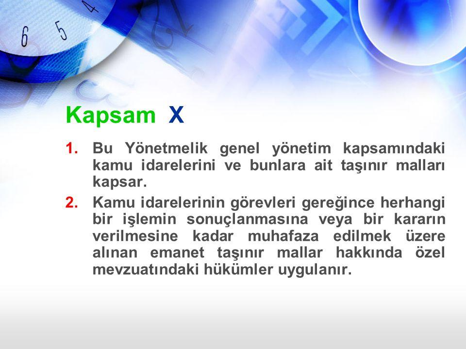 Kapsam X Bu Yönetmelik genel yönetim kapsamındaki kamu idarelerini ve bunlara ait taşınır malları kapsar.