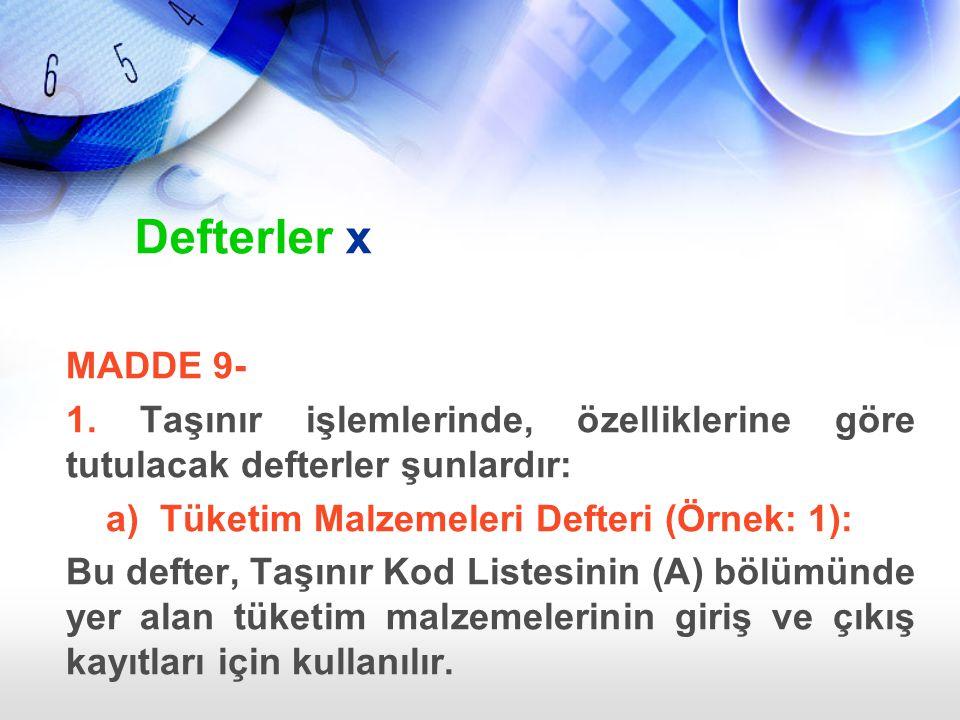 Defterler x MADDE 9- 1. Taşınır işlemlerinde, özelliklerine göre tutulacak defterler şunlardır: a) Tüketim Malzemeleri Defteri (Örnek: 1):