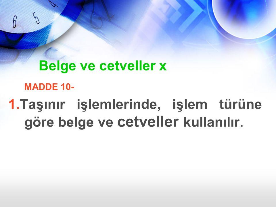 Belge ve cetveller x MADDE 10- 1.Taşınır işlemlerinde, işlem türüne göre belge ve cetveller kullanılır.