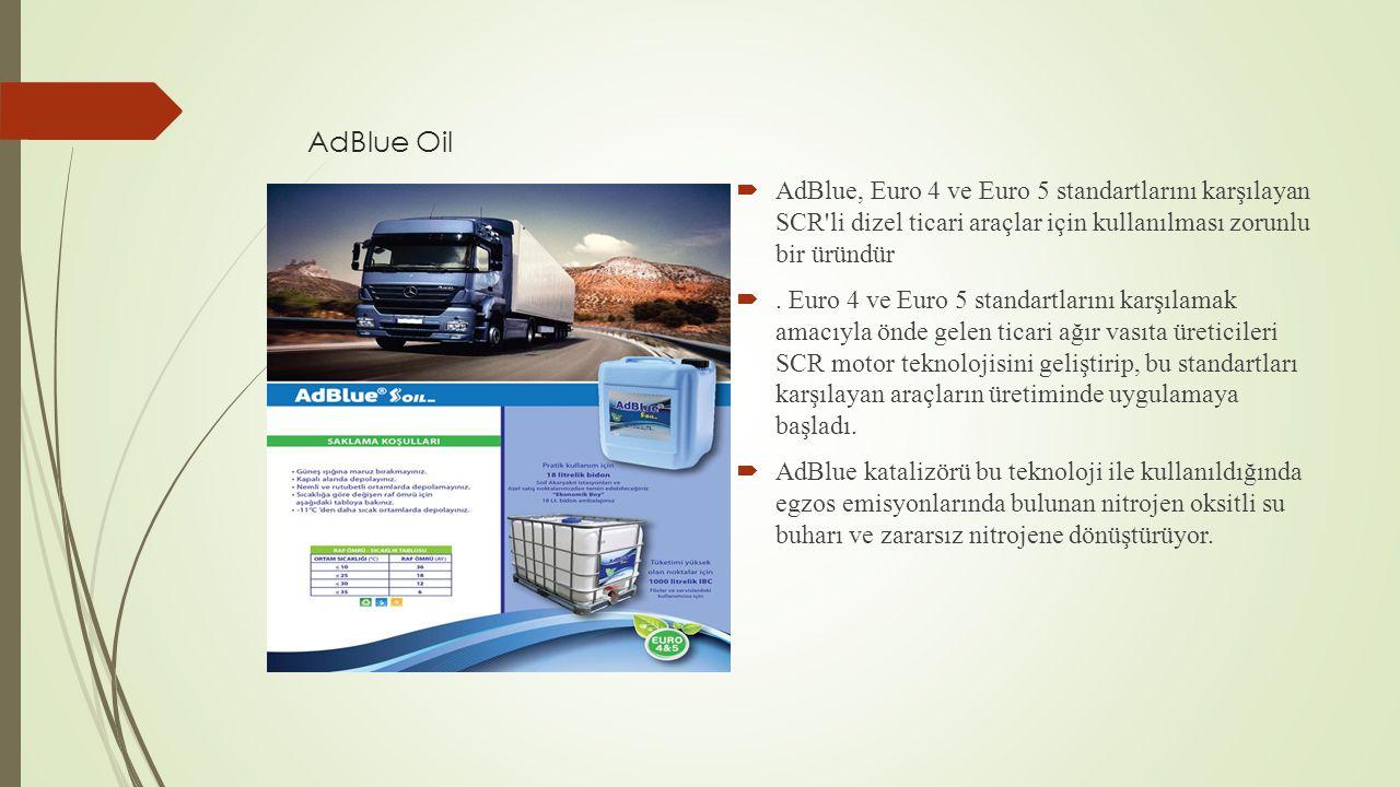 AdBlue Oil AdBlue, Euro 4 ve Euro 5 standartlarını karşılayan SCR li dizel ticari araçlar için kullanılması zorunlu bir üründür.