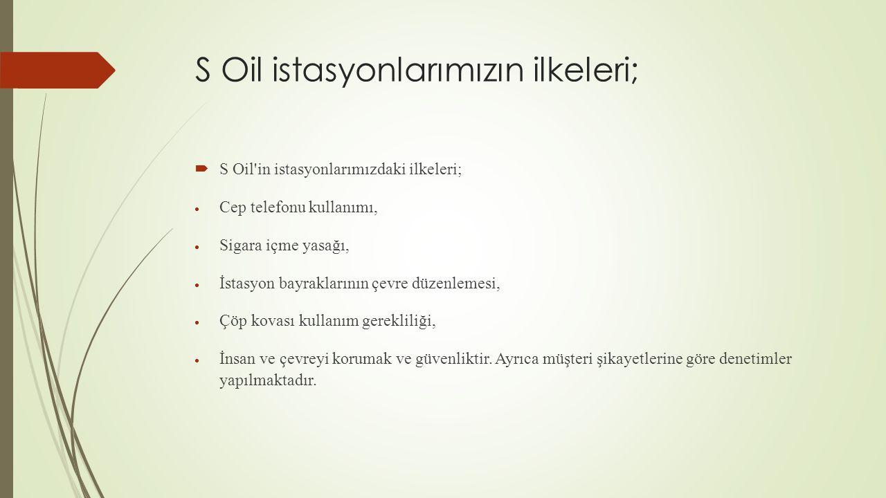 S Oil istasyonlarımızın ilkeleri;