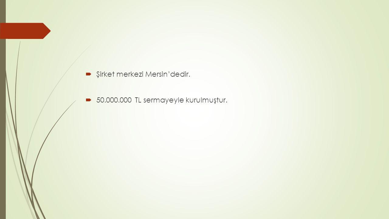 Şirket merkezi Mersin'dedir.