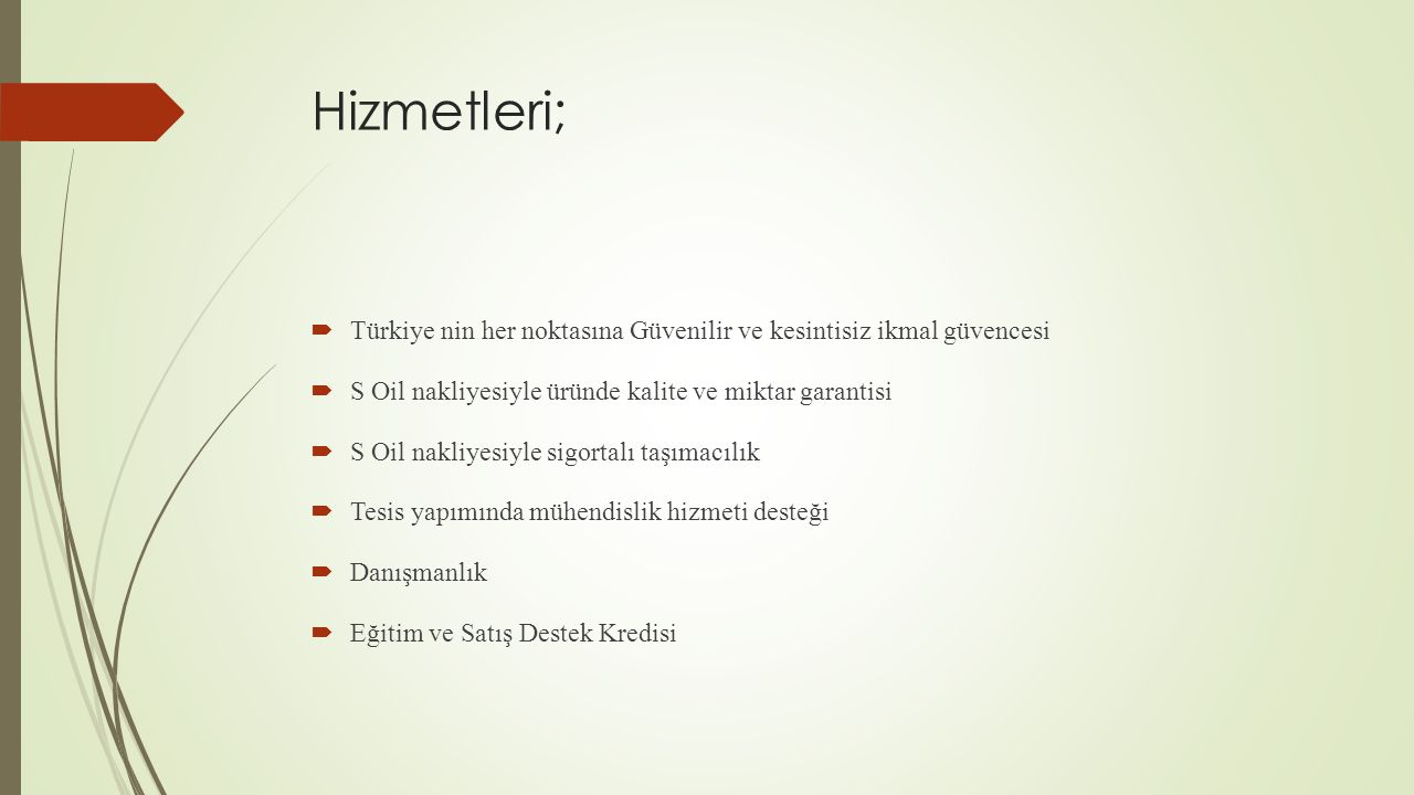 Hizmetleri; Türkiye nin her noktasına Güvenilir ve kesintisiz ikmal güvencesi. S Oil nakliyesiyle üründe kalite ve miktar garantisi.