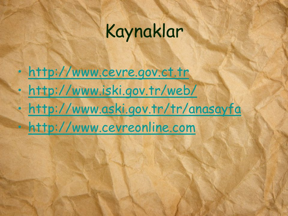 Kaynaklar http://www.cevre.gov.ct.tr http://www.iski.gov.tr/web/