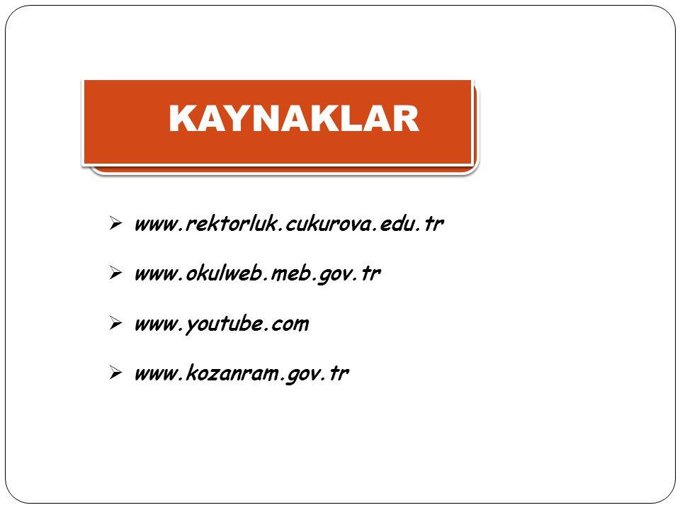 KAYNAKLAR www.rektorluk.cukurova.edu.tr www.okulweb.meb.gov.tr