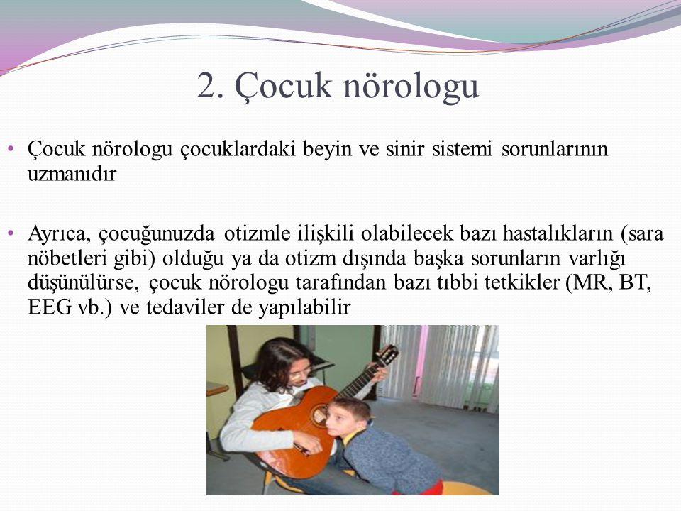 2. Çocuk nörologu Çocuk nörologu çocuklardaki beyin ve sinir sistemi sorunlarının uzmanıdır.