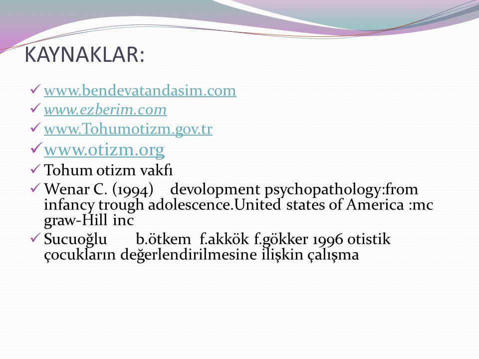 KAYNAKLAR: www.otizm.org www.bendevatandasim.com www.ezberim.com